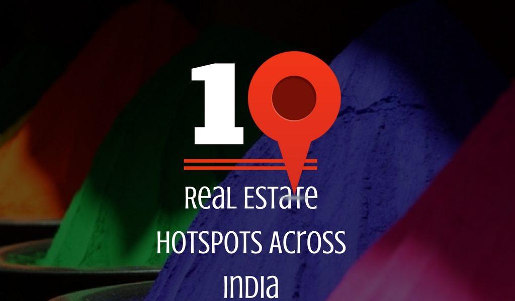 5 - 10 Real Estate Hotspots Across India