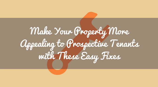 Make Your Property More Appealing to Prospective Tenants with These Easy Fixes