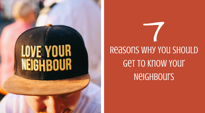 7 Reasons Why You Should Get To Know Your Neighbours