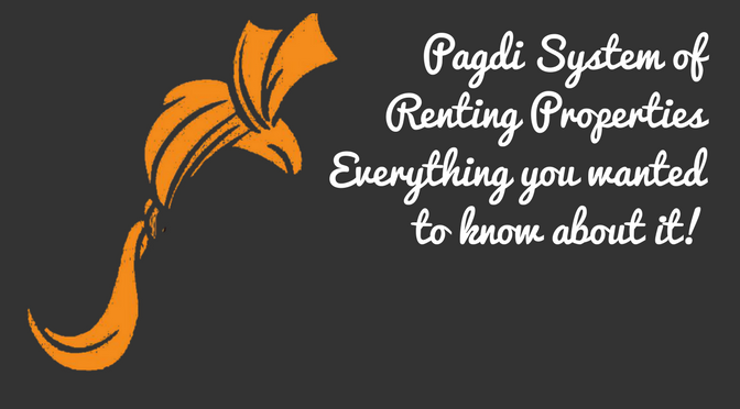Pagdi System of Renting Properties - Everything you wanted to know about it