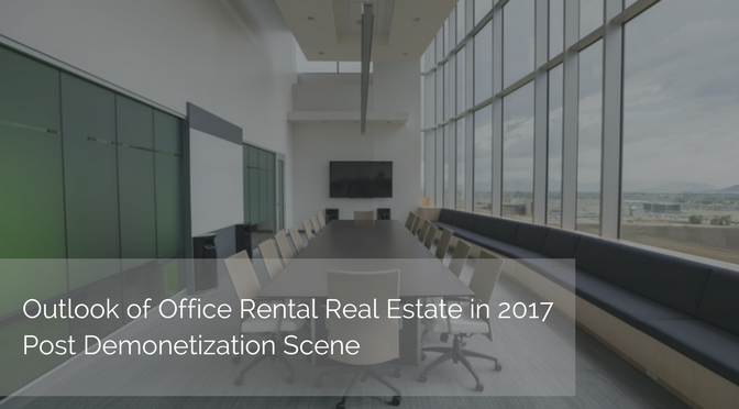5-12-Outlook of Office Rental Real Estate in 2017 - Post Demonetization Scene...