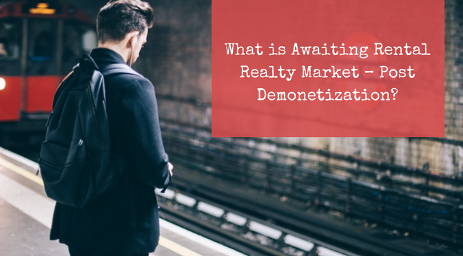 8-12-What is Awaiting Rental Realty Market Post Demonetization