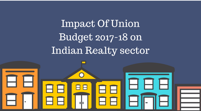 Impact Of Union Budget 2017-18 on Indian Realty sector